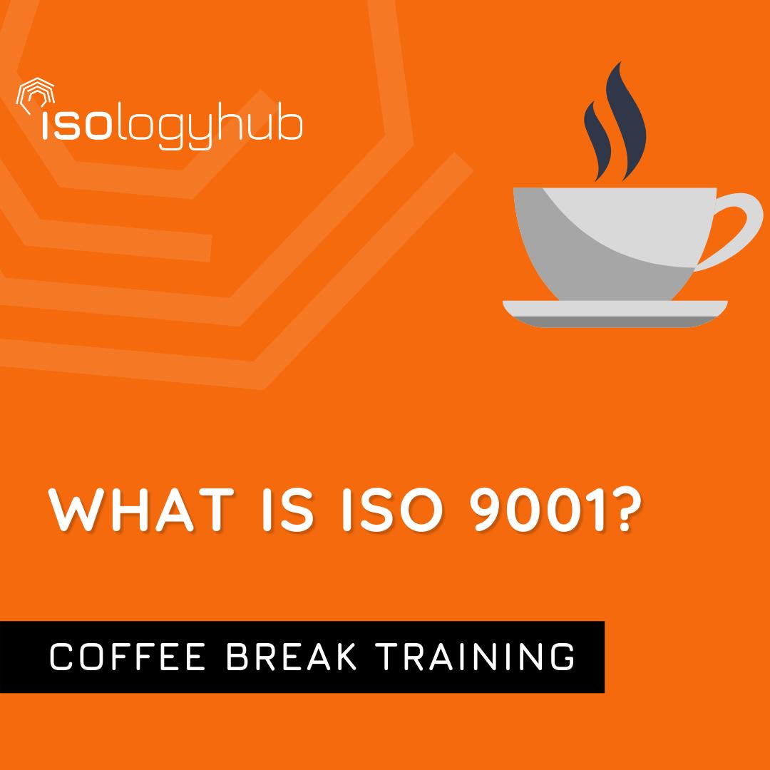 Coffee Break Training – What is ISO 9001?