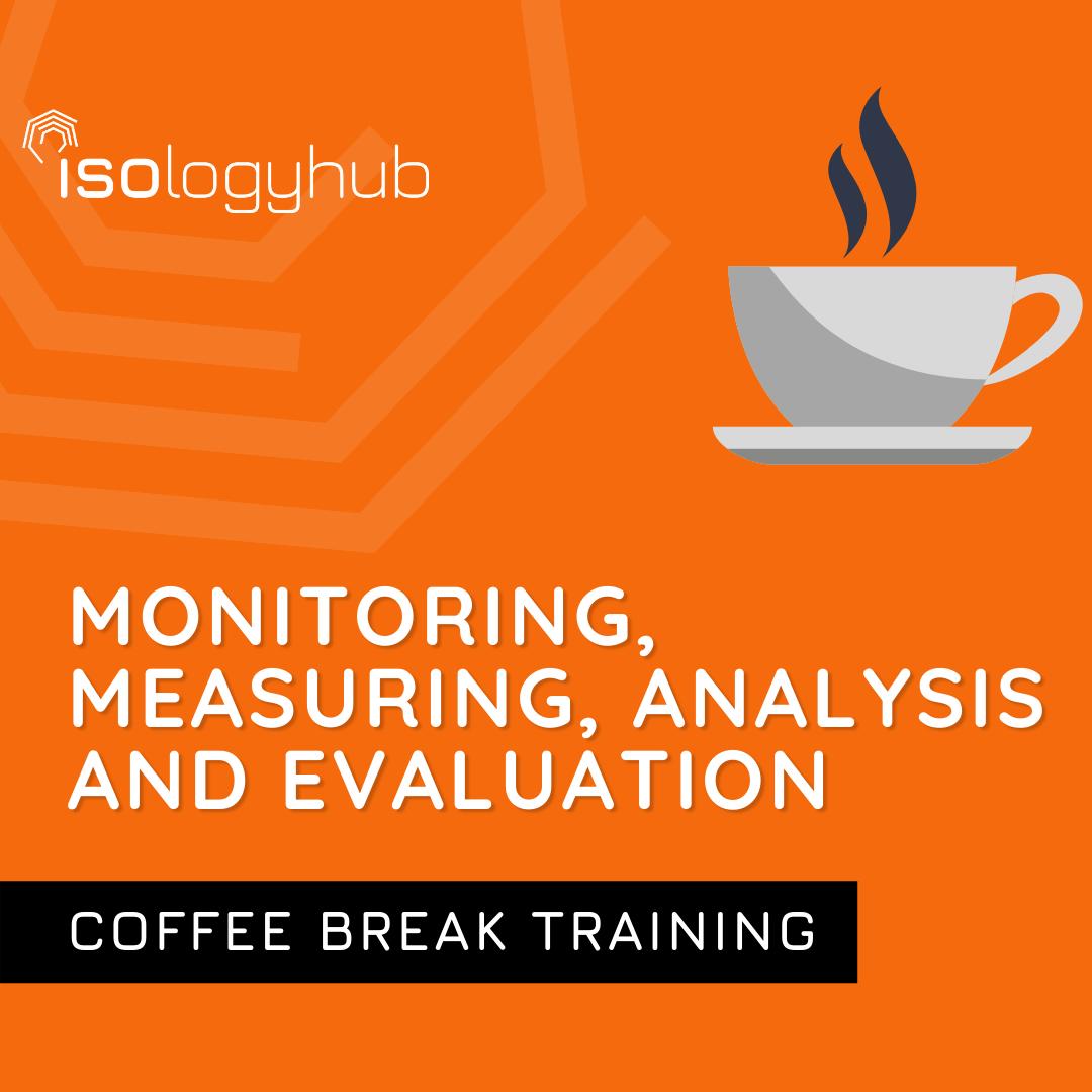 Coffee Break Training – Monitoring, Measuring, Analysis and evaluation